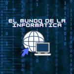 El mundo de la informática